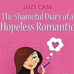 The Shameful Diary of a Hopeless Romantic: Book 1  | Suzi Case