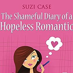 The Shameful Diary of a Hopeless Romantic: Book 1