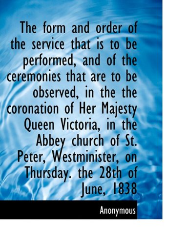 Read Online The Form and Order of the Service That Is to Be Performed, and of the Ceremonies That Are to Be Obse ePub fb2 book