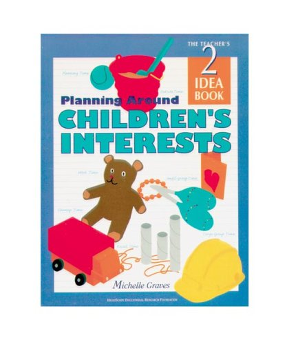 Planning Around Children's Interests: Teacher's Idea Book 2 (High/Scope Teacher's Idea Books)