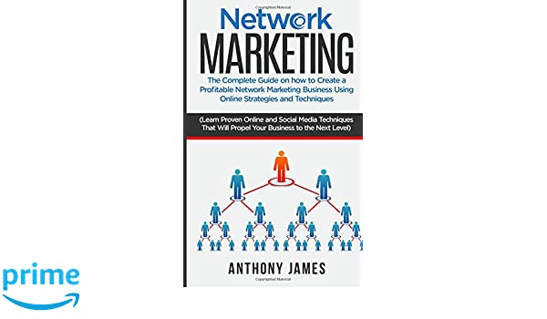 Network Marketing: The Complete Guide On How to Create a Profitable Network Marketing Business Using Online Strategies and Techniques Learn Proven Online ...