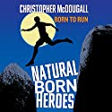 Natural Born Heroes Audiobook by Christopher McDougall Narrated by John Chancer