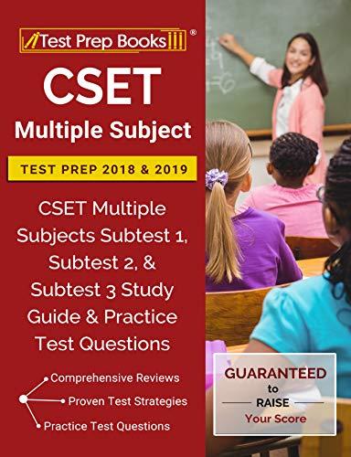 CSET Multiple Subject Test Prep 2018 & 2019: CSET Multiple Subjects Subtest  1, Subtest 2, & Subtest 3 Study Guide & Practice Test Questions