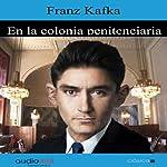 En la colonia penitenciaria [The Penal Colony] | Franz Kafka