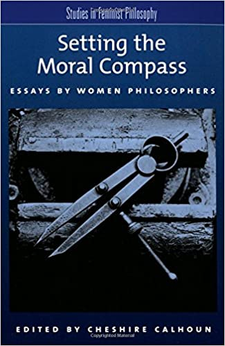 setting the moral compass essays by women philosophers studies setting the moral compass essays by women philosophers studies in feminist philosophy 1st edition