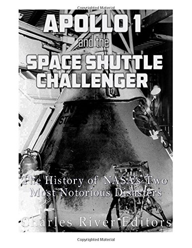 Apollo 1 and the Space Shuttle Challenger: The History of NASA's Two Most Notorious Disasters pdf epub