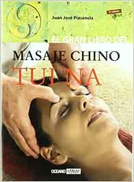 El gran libro del masaje chino Tui Na: El masaje del