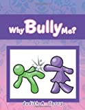 Why Bully Me?, Judith A. Terry, 1468573926