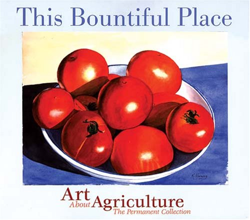 This Bountiful Place: Art About Agriculture: The Permanent Collection from Brand: Oregon State University and Oregon Historical Society Press