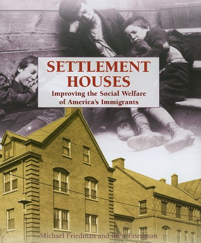 Settlement Houses: Improving the Social Welfare of America's Immigrants (The Progressive Movement, 1900-1920--efforts to Reform America's New Industrial Society) ebook