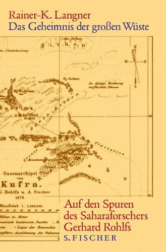 Das Geheimnis der großen Wüste: Auf den Spuren des Saharaforschers Gerhard Rohlfs