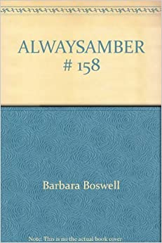 Book ALWAYS,AMBER # 158 by Barbara Boswell (1986-08-01)