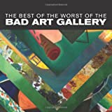 The Best of the Worst of the Bad Art Gallery, David Cairns and Spencer Bainbridge, 1494245809