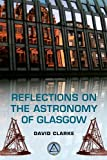 Reflections on the Astronomy of Glasgow, Clarke, David, 0748678905