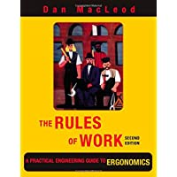The Rules of Work: A Practical Engineering Guide to Ergonomics, Second Edition