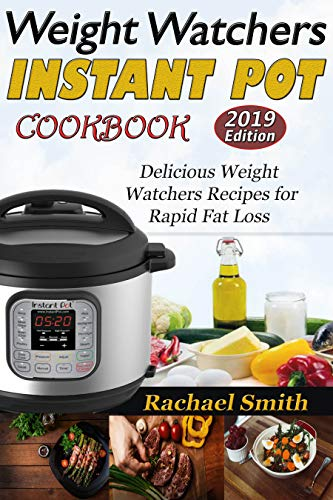 Weight Watchers Instant Pot Cookbook: Delicious Weight Watchers Recipes for Rapid Fat Loss by Rachael Smith