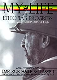 The Autobiography of Emperor Haile Sellassie I: King of All Kings and Lord of All Lords; My Life and Ethiopia&