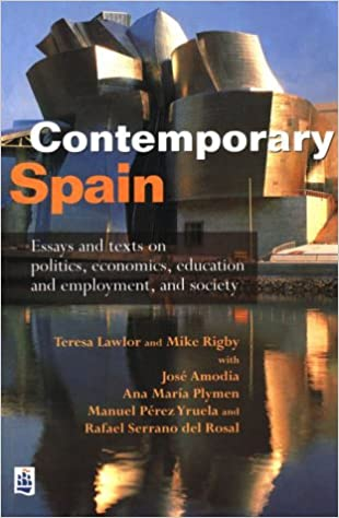 Contemporary Spain Essays And Texts On Politics Economics  Contemporary Spain Essays And Texts On Politics Economics Education And  Employment And Society Longman Contemporary Europe Series English And  Spanish