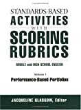 Standards-Based Activities with Scoring Rubrics Vol. 1 : Middle and High School English Performance-Based Portfolios, , 1930556284