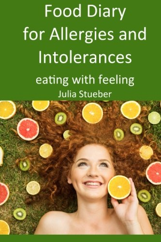 Food Diary for Allergies and Intolerances: A 30 day journal to help you identify your allergy/intolerance (eating with feeling) (Volume 4) PDF