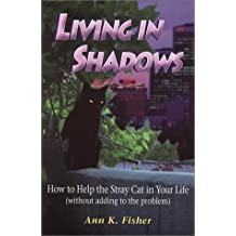 Living in Shadows: How to Help the Stray Cat in Your Life (Without Adding to the Problem)