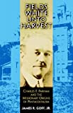 Fields White Unto Harvest: Charles F. Parham and the Missionary Origins of Pentecostalism (Series)