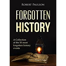 Forgotten History: A Collection Of The 50 Most Forgotten Historical Events (Ancient Events, Free Greece,)