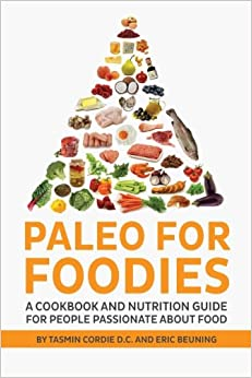 Paleo for Foodies: A Cookbook and Nutrition Guide for People Passionate about Food: Volume 1 Paleo for Real People