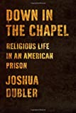 Down in the Chapel, Joshua Dubler, 0374120706