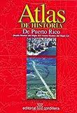 Atlas de Historia de Puerto Rico : Desde Finales del Siglo XIX Hasta Finales del Siglo XX, Silvestrini, Blanca G., 088495174X