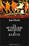 La Mythologie racontée à Juliette par Duché