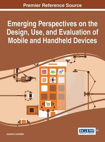 Emerging Perspectives on the Design, Use, and Evaluation of Mobile and Handheld Devices by IGI Global