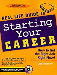Real Life Guide to Starting Your Career: How to Get the Right Job Right Now!