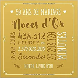 Amazon Fr 50 Ans De Mariage Noces D Or Livre D Or Pour La Fete Du 50e Anniversaire De Mariage Decoration Pour Les Noces D Or Un Bel Album Deco Ecrites