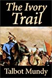 The Ivory Trail, Talbot Mundy, 1592248756