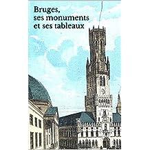 Bruges, ses monuments et ses tableaux: Version Illustrée (French Edition)
