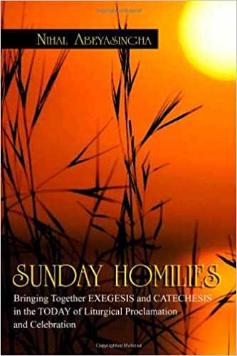 SUNDAY HOMILIES: Bringing Together EXEGESIS and CATECHESIS in the