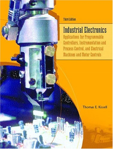 Industrial Electronics: Applications for Programmable Controllers, Instrumentation and Process Control, and Electrical M