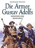 Die Armee Gustav Adolfs: Infanterie und Kavallerie