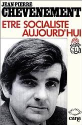 Etre socialiste aujourd'hui (Des idees, des hommes) (French Edition)