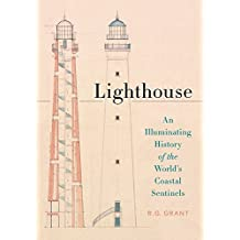 Lighthouse: An Illuminating History of the World's Coastal Sentinels