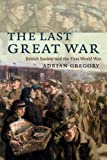 The Last Great War: British Society And The First World War