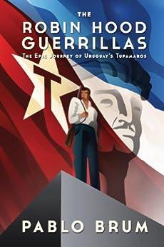 ??NEW?? The Robin Hood Guerrillas: The Epic Journey Of Uruguay's Tupamaros. Futbol mobile Central Republic detalles company Special website