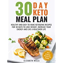 30 Day Keto Meal Plan: Healthy and Easy-To-Make Ketogenic Recipes for 30 Days to Lose Weight, Increase Your Energy and Live A Healthier Life