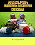 MANUAL PARA ENTREGA DE IBEYIS DE OSHA (Spanish Edition)