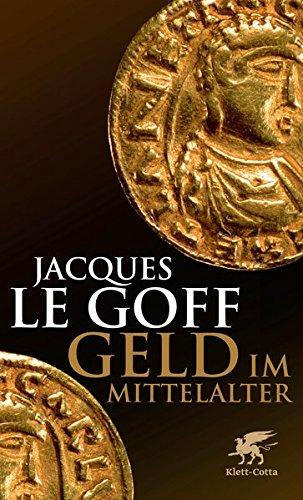 Geld im Mittelalter Gebundenes Buch – 1. April 2011 Jacques LeGoff Caroline Gutberlet Klett-Cotta 3608946934