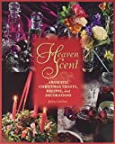 Heaven Scent: Aromatic Gifts to Make, Send, and Keep