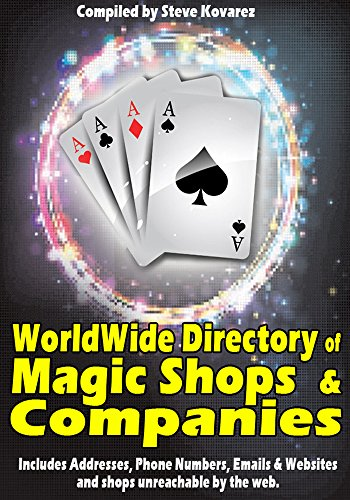 The Worldwide Directory of Magic Shops and Companies: Magicians reference for addresses, phone numbers, email and websites of the world magic stores