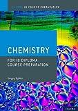 IB Diploma Programme Course Preparation: Chemistry (Oxford IB Course Preparation)