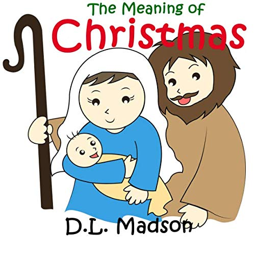 The Meaning of Christmas: A Children's Picture book on the Significance of Christmas -